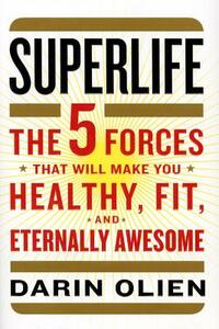 SuperLife: The 5 Simple Fixes That Will Make You Healthy, Fit, and Eternally Awesome - Darin Olien - cover