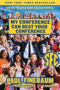 My Conference Can Beat Your Conference: Why The Sec Still Rules College Football - Paul Finebaum - cover
