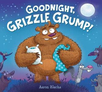 Goodnight, Grizzle Grump! - Aaron Blecha - cover