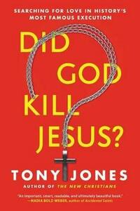 Did God Kill Jesus?: Searching For Love In History's Most Famous Execution - Tony Jones - cover