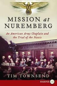 Mission at Nuremberg: An American Army Chaplain and the Trial of the Nazis - Tim Townsend - cover
