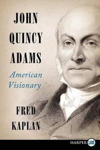 John Quincy Adams: American Visionary (Large Print) - Fred Kaplan - cover