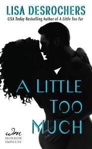 Foto Cover di A Little Too Much, Ebook inglese di Lisa Desrochers, edito da HarperCollins