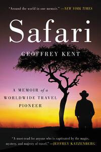 Safari: A Memoir of a Worldwide Travel Pioneer - Geoffrey Kent - cover
