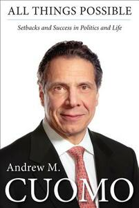 All Things Possible: Setbacks and Success in Politics and Life - Andrew Mark Cuomo - cover