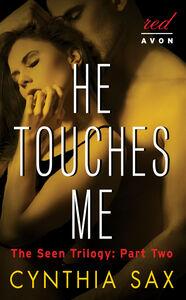 Foto Cover di He Touches Me, Ebook inglese di Cynthia Sax, edito da HarperCollins