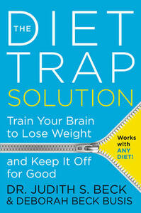 The Diet Trap Solution: Train Your Brain To Lose Weight And Keep It Off For Good - Judith S. Beck - cover