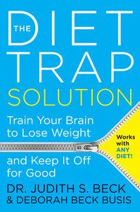 Foto Cover di The Diet Trap Solution, Ebook inglese di Judith S. Beck, PhD,Deborah Beck Busis, edito da HarperCollins