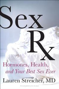 Sex RX: Hormones, Health, and Your Best Sex Ever - Lauren Streicher - cover