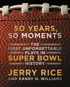 50 Years, 50 Moments: The Most Unforgettable Plays in Super Bowl History - Jerry Rice,Randy O. Williams - cover