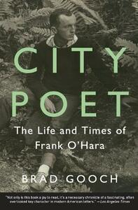 City Poet: The Life and Times of Frank O'Hara - Brad Gooch - cover