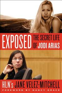 Exposed: The Secret Life of Jodi Arias - Jane Velez-Mitchell - cover