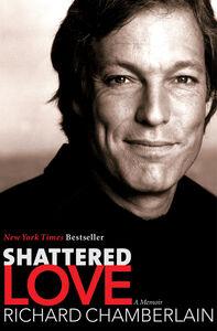 Foto Cover di Shattered Love, Ebook inglese di Richard Chamberlain, edito da HarperCollins
