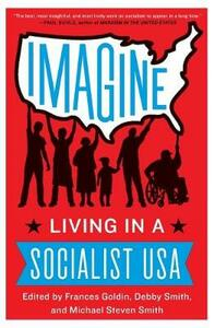 Imagine: Living in a Socialist U.S.A - Frances Goldin - cover