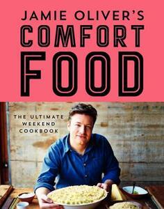 Jamie Oliver's Comfort Food: The Ultimate Weekend Cookbook - Jamie Oliver - cover