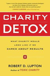Charity Detox: What Charity Would Look Like If We Cared About Results - Robert D. Lupton - cover