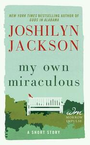 My Own Miraculous: A Short Story - Joshilyn Jackson - cover