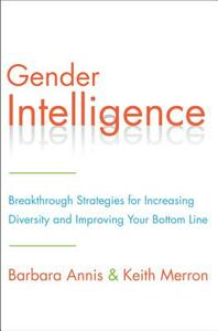 Gender Intelligence: Breakthrough Strategies for Increasing Diversity and Improving Your Bottom Line - Barbara Annis,Keith Merron - cover