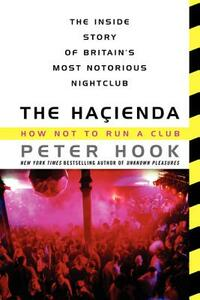 The Hacienda: How Not to Run a Club - Peter Hook - cover