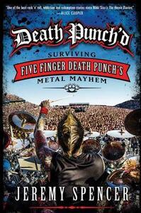 Death Punch'd: Surviving Five Finger Death Punch's Metal Mayhem - Jeremy Spencer - cover