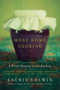 More Home Cooking: A Writer Returns to the Kitchen - Laurie Colwin - cover