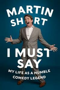 I Must Say: My Life as a Humble Comedy Legend - Martin Short - cover