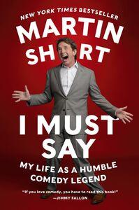 Foto Cover di I Must Say, Ebook inglese di Martin Short, edito da HarperCollins