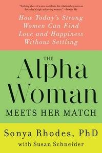 The Alpha Woman Meets Her Match: How Today's Strong Women Can Find Love And Happiness Without Settling - Sonya Rhodes - cover