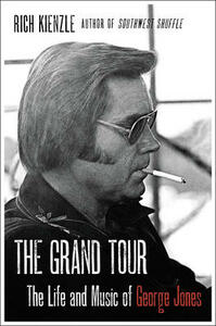 The Grand Tour: The Life and Music of George Jones - Rich Kienzle - cover