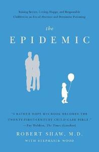 The Epidemic: Raising Secure, Loving, Happy, and Responsible Children inan Era of Absentee and Permissive Parenting - Robert Shaw - cover