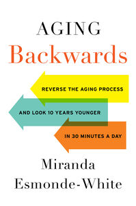 Foto Cover di Aging Backwards, Ebook inglese di Miranda Esmonde-White, edito da HarperCollins