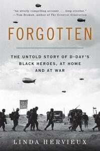 Forgotten: The Untold Story of D-Day's Black Heroes, at Home and at War - Linda Hervieux - cover