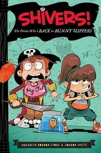 Shivers!: The Pirate Who's Back in Bunny Slippers - Annabeth Bondor-Stone,Connor White - cover