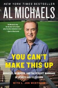 You Can't Make This Up: Miracles, Memories, And The Perfect Marriage Of Sports And Television - Al Michaels - cover