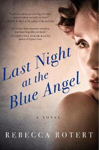 Last Night at the Blue Angel: A Novel - Rebecca Rotert - cover