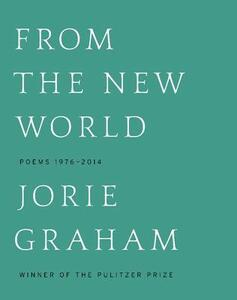 From the New World: Poems 1976-2014 - Jorie Graham - cover