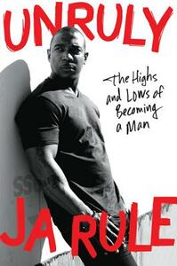 Unruly: The Highs and Lows of Becoming a Man - Ja Rule - cover