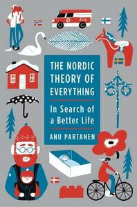 The Nordic Theory of Everything: In Search of a Better Life - Anu Partanen - cover