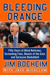 Bleeding Orange: Fifty Years of Blind Referees, Screaming Fans, Beasts of the East, and Syracuse Basketball - Jim Boeheim,Jack McCallum - cover
