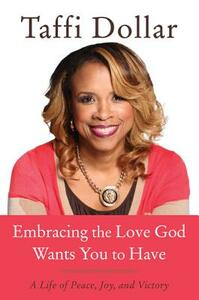 Embracing the Love God Wants You to Have - Taffi Dollar - cover