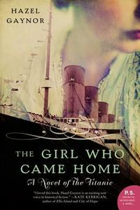 The Girl Who Came Home: A Novel of the Titanic - Hazel Gaynor - cover