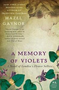 A Memory of Violets: A Novel of London's Flower Sellers - Hazel Gaynor - cover