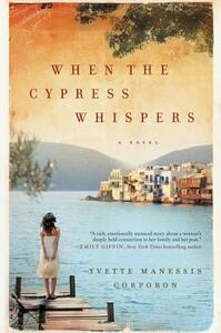 When the Cypress Whispers: A Novel - Yvette Manessis Corporon - cover