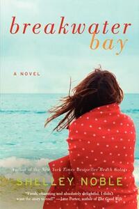 Breakwater Bay: A Novel - Shelley Noble - cover