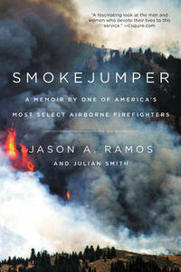 Smokejumper: A Memoir by One of America's Most Select Airborne Firefighters - Jason A. Ramos - cover