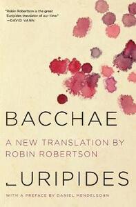 Bacchae - Euripides,Robin Robertson,Daniel Mendelsohn - cover