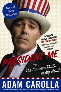 President Me: The America That's in My Head - Adam Carolla - cover