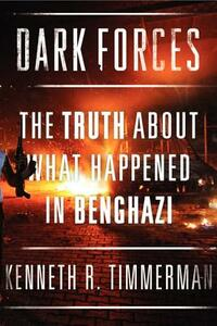 Dark Forces: The Truth About What Happened in Benghazi - Kenneth R Timmerman - cover