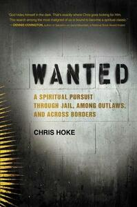 Wanted: A Spiritual Pursuit Through Jail, Among Outlaws, and Across Borders - Chris Hoke - cover