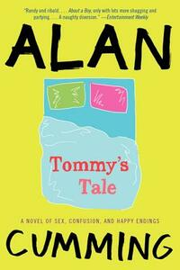Tommy's Tale: A Novel of Sex, Confusion, and Happy Endings - Alan Cumming - cover